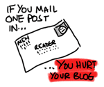 If you mail one post in, you hurt your blog
