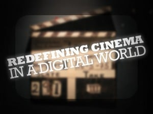 Redefining_Cinema_In_A_Digital_World