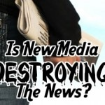 Is New Media Destroying The News