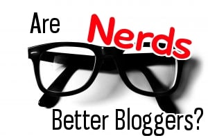 Are Nerds Better Bloggers