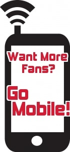 Want More Fans? Go Mobile!