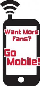 Want More Fans? Go Mobile!