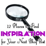 12 Places to Find Inspiration for Your Next Blog Post