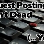 Guest Posting Isn't Dead Yet