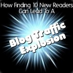 How Finding Ten New Readers Can Lead to a Blog Traffic Explosion