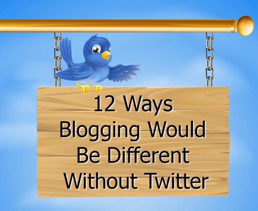 blogging would be different without twitter