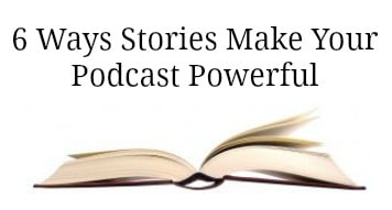 Stories make your podcast powerful