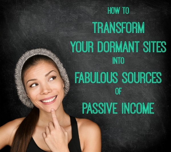 Transform your dormant sites